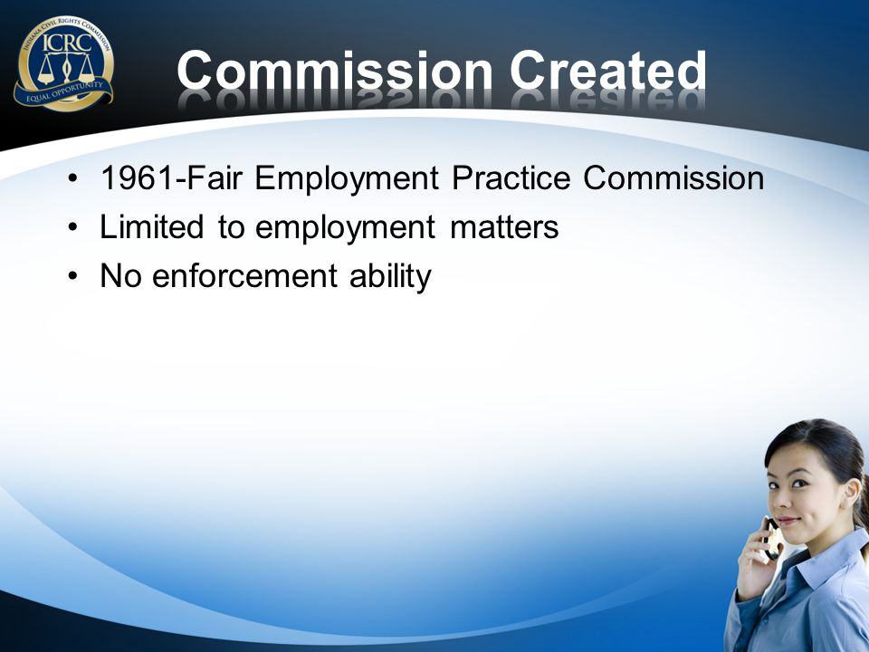 1961-Fair Employment Practice Commission Limited to employment matters No enforcement ability