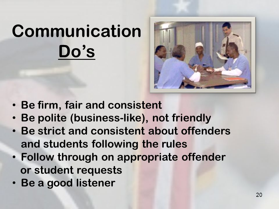 20 Communication Dos Be firm, fair and consistent Be polite (business-like), not friendly Be strict and consistent about offenders and students follow