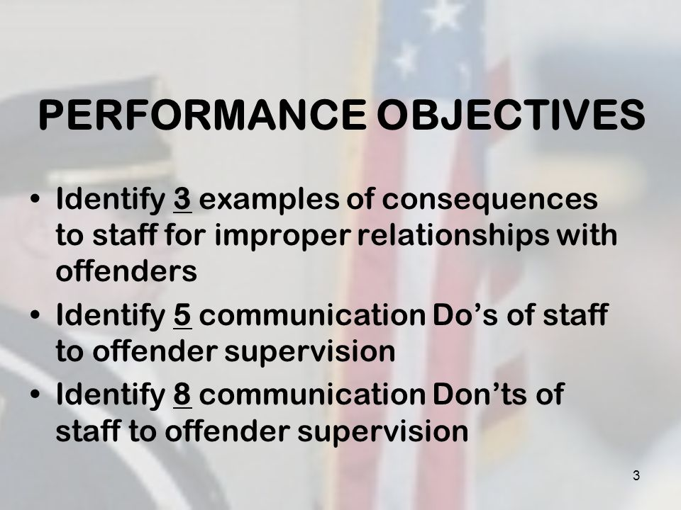 4 Professional Employee Conduct Established when the employee completes all assigned duties and responsibilities of their post, while maintaining authority over the offender in a rational, objective, fair manner that does not demean the offender