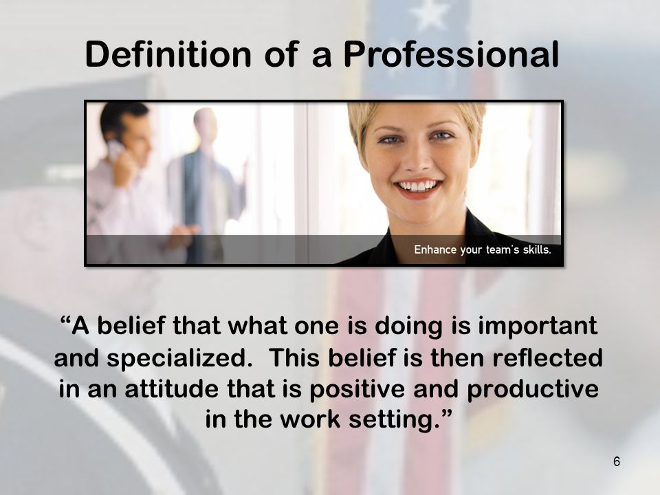 A belief that what one is doing is important and specialized. This belief is then reflected in an attitude that is positive and productive in the work