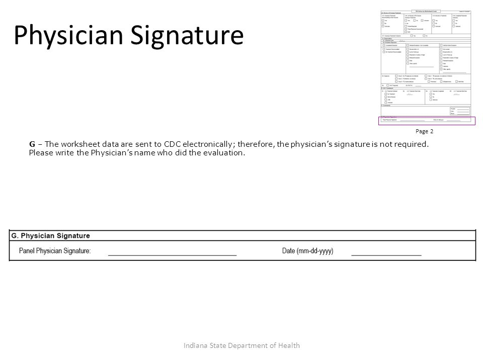 Physician Signature Page 2 G – The worksheet data are sent to CDC electronically; therefore, the physicians signature is not required.