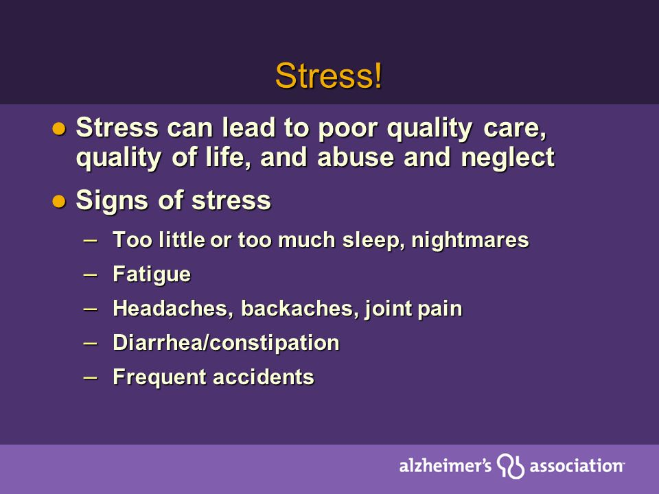 Stress! Stress can lead to poor quality care, quality of life, and abuse and neglect Stress can lead to poor quality care, quality of life, and abuse