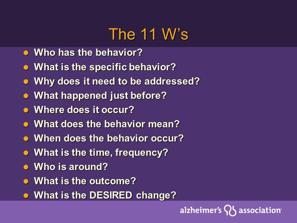 The 11 Ws Who has the behavior.Who has the behavior.