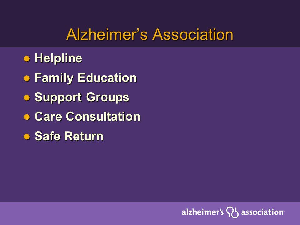 Alzheimers Association Helpline Helpline Family Education Family Education Support Groups Support Groups Care Consultation Care Consultation Safe Retu