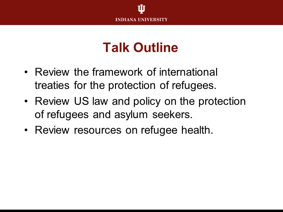 Talk Outline Review the framework of international treaties for the protection of refugees.