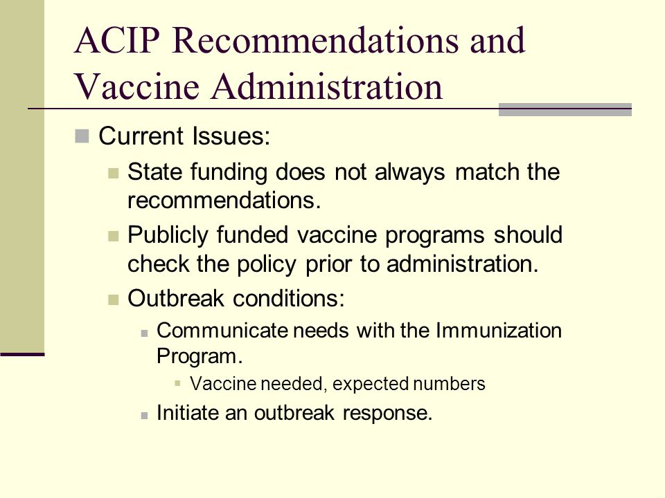 ACIP Recommendations and Vaccine Administration Current Issues: State funding does not always match the recommendations. Publicly funded vaccine progr