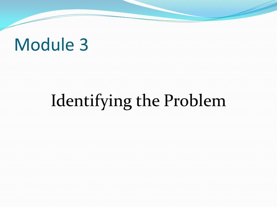 Module 3 Identifying the Problem