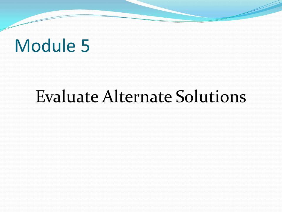 Module 5 Evaluate Alternate Solutions
