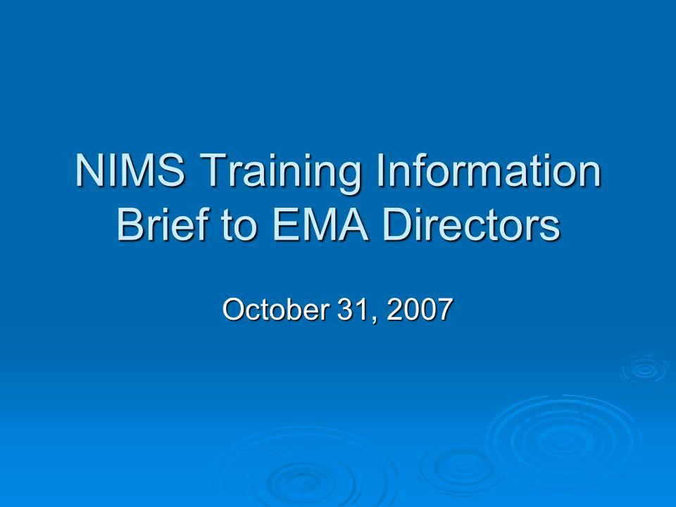 NIMS Training Information Brief to EMA Directors October 31, 2007