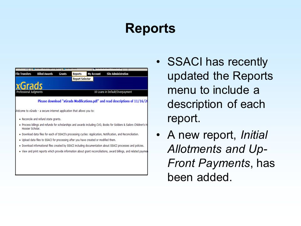 Reports SSACI has recently updated the Reports menu to include a description of each report. A new report, Initial Allotments and Up- Front Payments,
