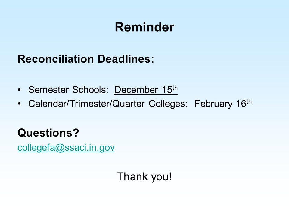 Reminder Reconciliation Deadlines: Semester Schools: December 15 th Calendar/Trimester/Quarter Colleges: February 16 th Questions? collegefa@ssaci.in.