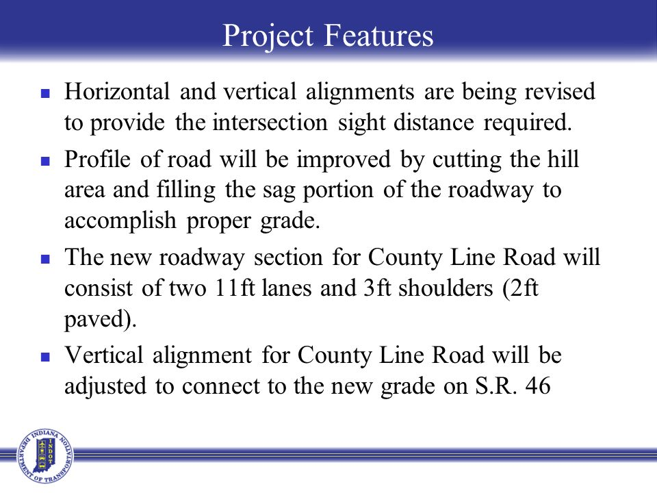 Project Features Horizontal and vertical alignments are being revised to provide the intersection sight distance required.