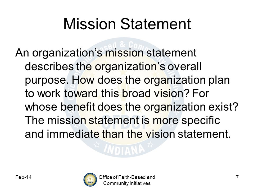 Feb-14Office of Faith-Based and Community Initiatives 7 Mission Statement An organizations mission statement describes the organizations overall purpo
