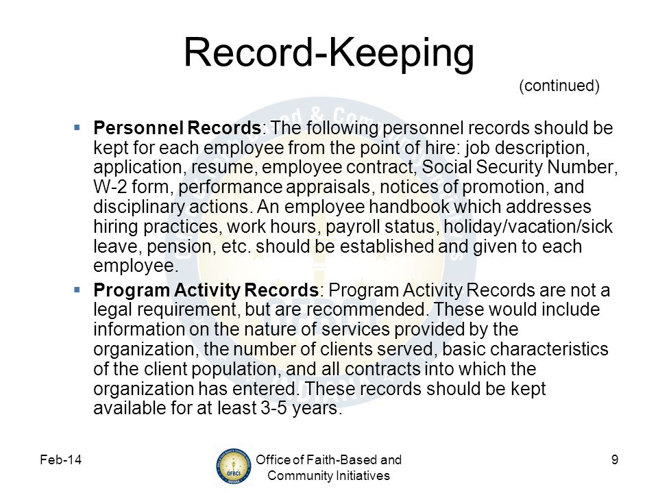 Feb-14Office of Faith-Based and Community Initiatives 9 Record-Keeping (continued) Personnel Records: The following personnel records should be kept f
