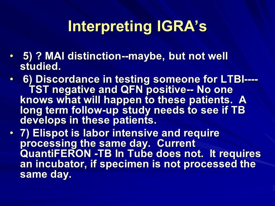 Interpreting IGRAs 5) ? MAI distinction--maybe, but not well studied. 5) ? MAI distinction--maybe, but not well studied. 6) Discordance in testing som