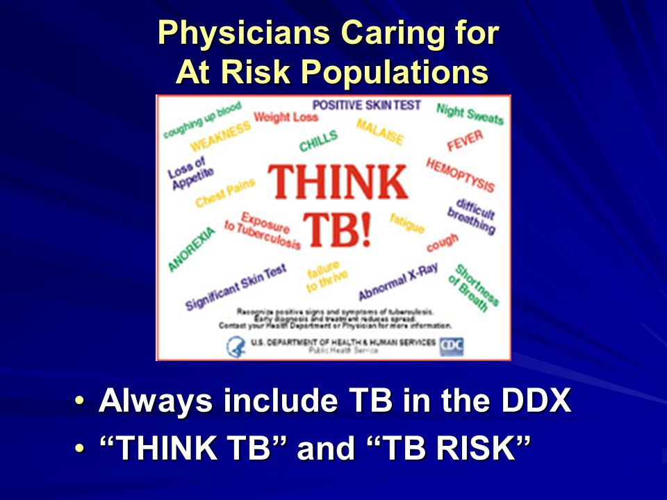 Always include TB in the DDXAlways include TB in the DDX THINK TB and TB RISKTHINK TB and TB RISK Physicians Caring for At Risk Populations