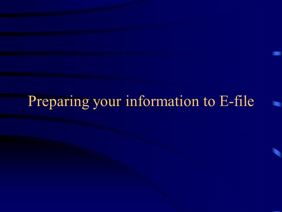 Preparing your information to E-file