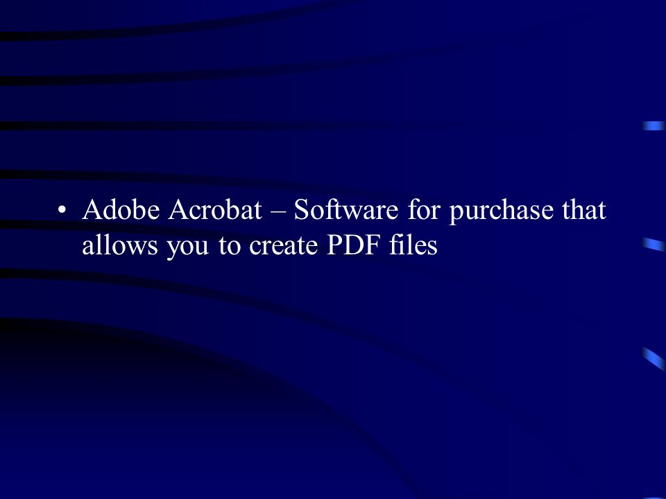 Adobe Acrobat – Software for purchase that allows you to create PDF files