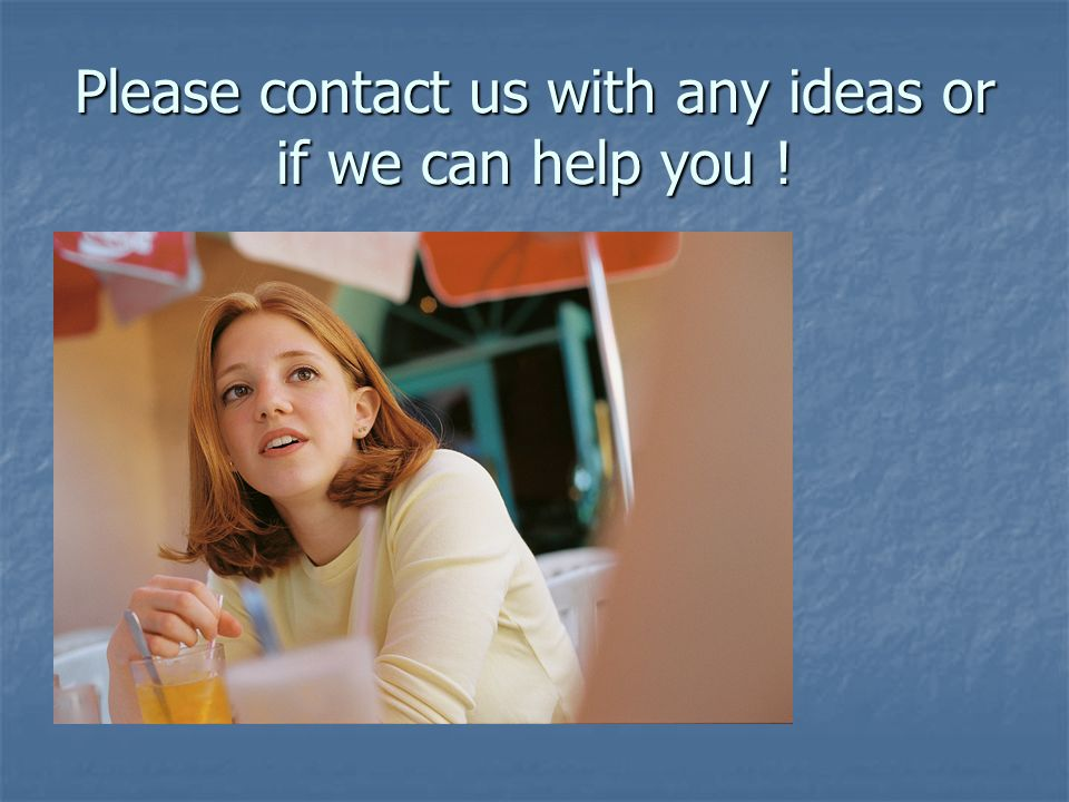 Please contact us with any ideas or if we can help you !