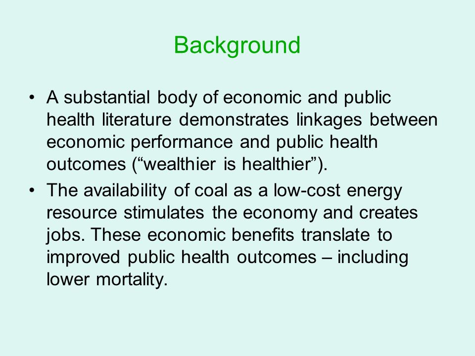 Background A substantial body of economic and public health literature demonstrates linkages between economic performance and public health outcomes (wealthier is healthier).