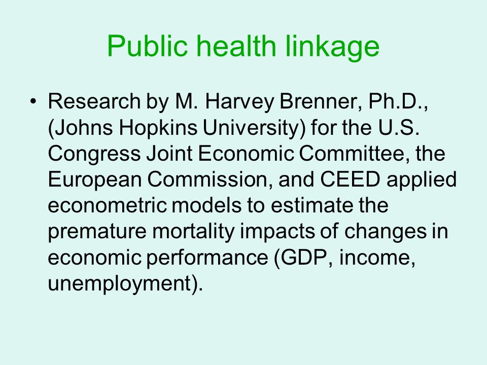Public health linkage Research by M. Harvey Brenner, Ph.D., (Johns Hopkins University) for the U.S.