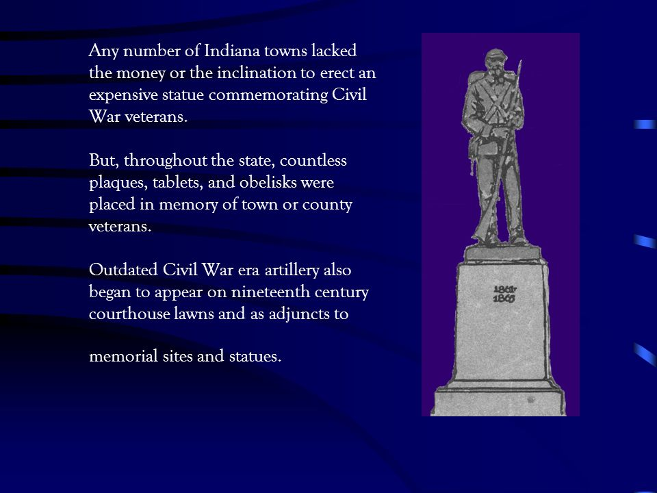 Any number of Indiana towns lacked the money or the inclination to erect an expensive statue commemorating Civil War veterans.