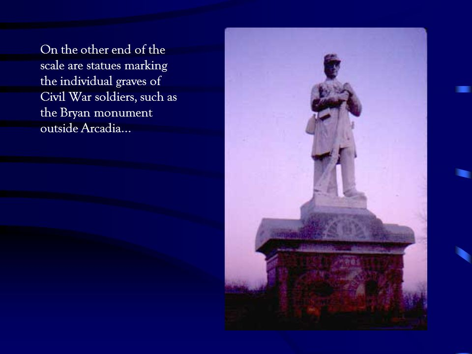 On the other end of the scale are statues marking the individual graves of Civil War soldiers, such as the Bryan monument outside Arcadia...