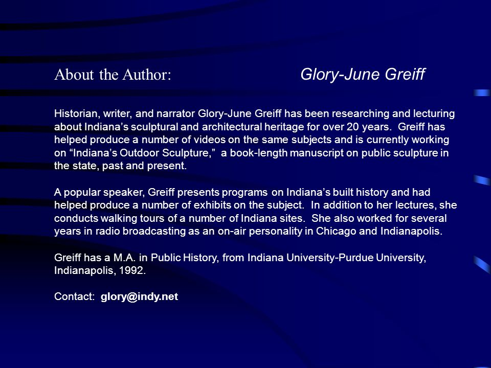 About the Author: Glory-June Greiff Historian, writer, and narrator Glory-June Greiff has been researching and lecturing about Indianas sculptural and architectural heritage for over 20 years.