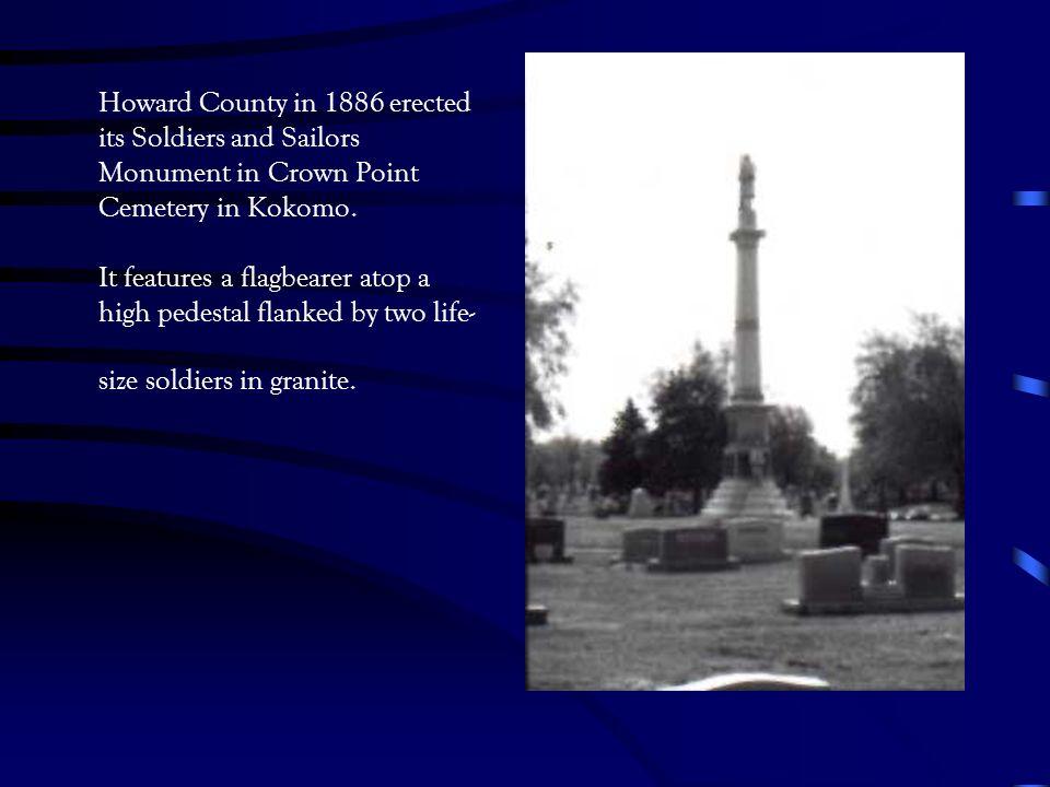 Howard County in 1886 erected its Soldiers and Sailors Monument in Crown Point Cemetery in Kokomo.