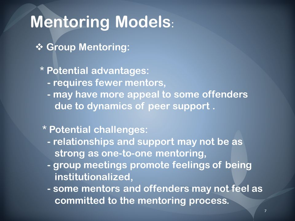 Combination of Models: A focus on group mentoring, but with some one-to-one mentoring that serves as an extension of group meetings.