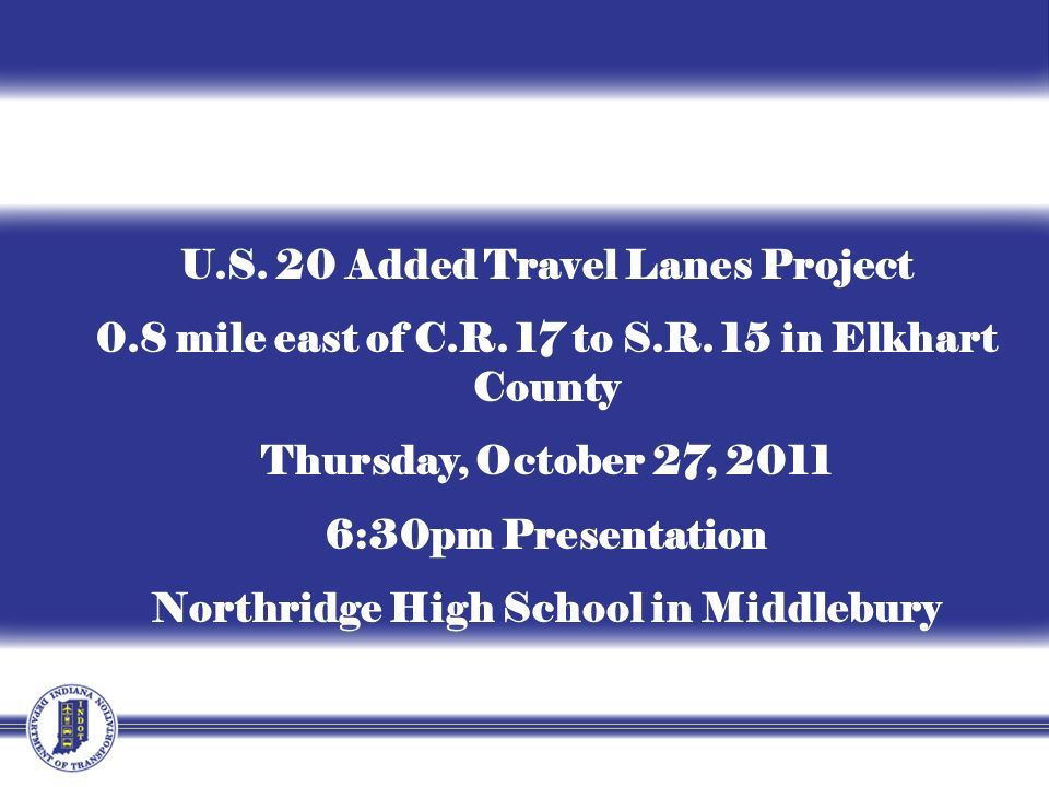 Location and Limits Project begins on East side of Elkhart approximately 0.75 miles East of CR 17 Extends to S.R.