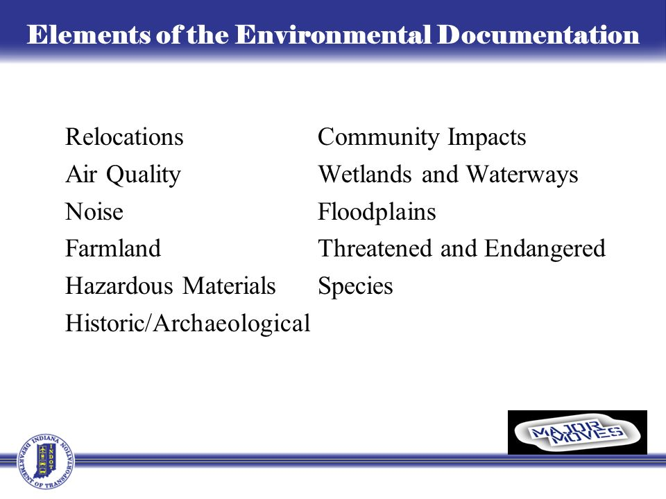 Elements of the Environmental Documentation Relocations Community Impacts Air Quality Wetlands and Waterways Noise Floodplains Farmland Threatened and Endangered Hazardous Materials Species Historic/Archaeological