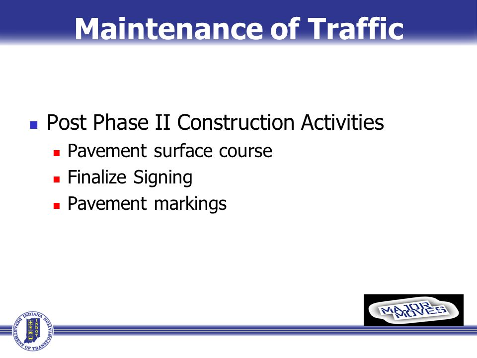 Maintenance of Traffic Post Phase II Construction Activities Pavement surface course Finalize Signing Pavement markings
