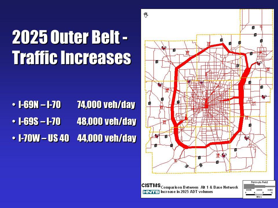 2025 Outer Belt - Traffic Increases I-69N – I-70 74,000 veh/day I-69S – I-70 48,000 veh/day I-70W – US 40 44,000 veh/day 2025 Outer Belt - Traffic Inc