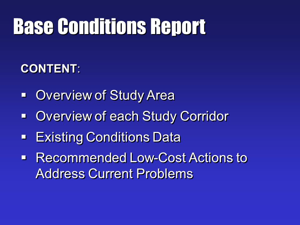 Base Conditions Report CONTENT: Overview of Study Area Overview of each Study Corridor Existing Conditions Data Recommended Low-Cost Actions to Address Current Problems CONTENT: Overview of Study Area Overview of each Study Corridor Existing Conditions Data Recommended Low-Cost Actions to Address Current Problems