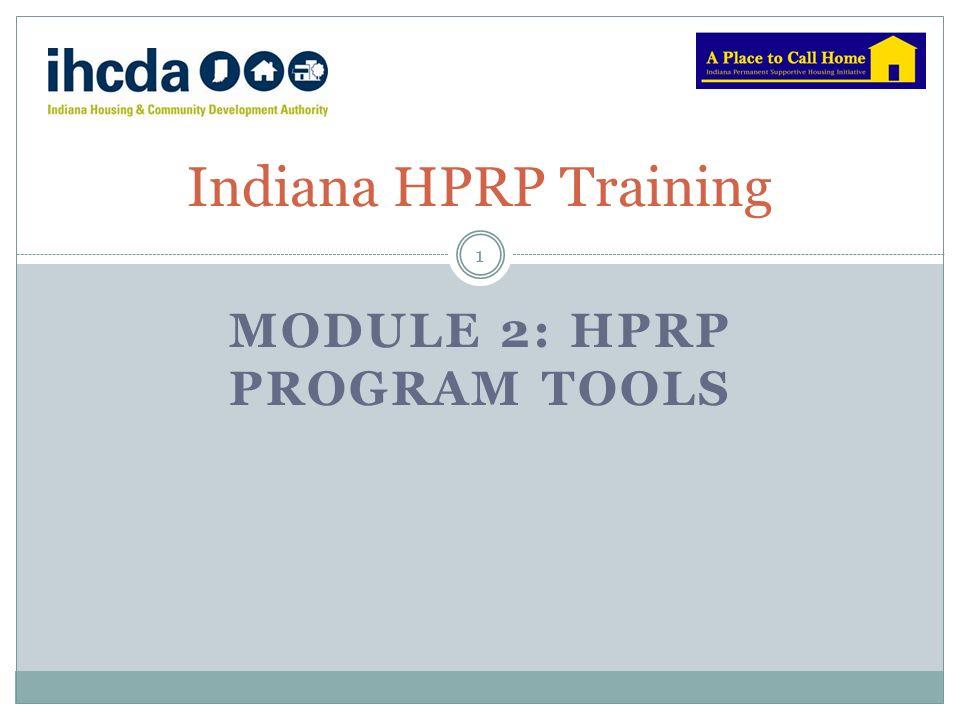 MODULE 2: HPRP PROGRAM TOOLS Indiana HPRP Training 1