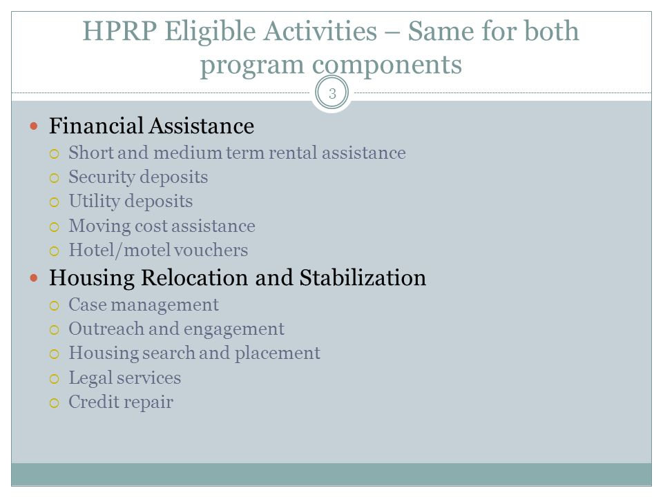 HPRP Eligible Activities – Same for both program components Financial Assistance Short and medium term rental assistance Security deposits Utility dep
