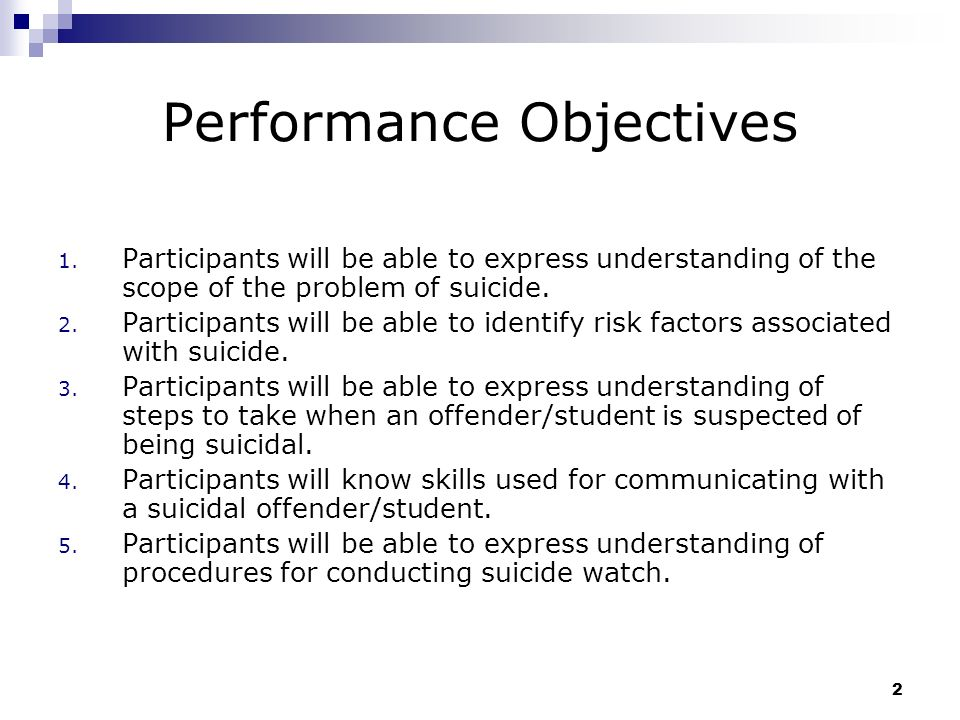 Communicating With Suicidal Offenders 1.Listen Patiently Encourage offender/student to talk, including about suicide plan 2.Trust Your Own Judgment If you believe offender/student is in danger of suicide, implement suicide prevention protocols and keep offender/student in a safe place 33