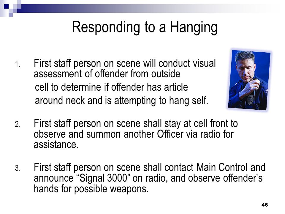 Responding to a Hanging 1. First staff person on scene will conduct visual assessment of offender from outside cell to determine if offender has artic
