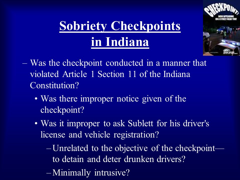 Sobriety Checkpoints in Indiana –Was the checkpoint conducted in a manner that violated Article 1 Section 11 of the Indiana Constitution.