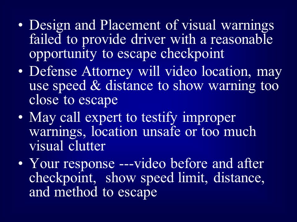 Design and Placement of visual warnings failed to provide driver with a reasonable opportunity to escape checkpoint Defense Attorney will video locati