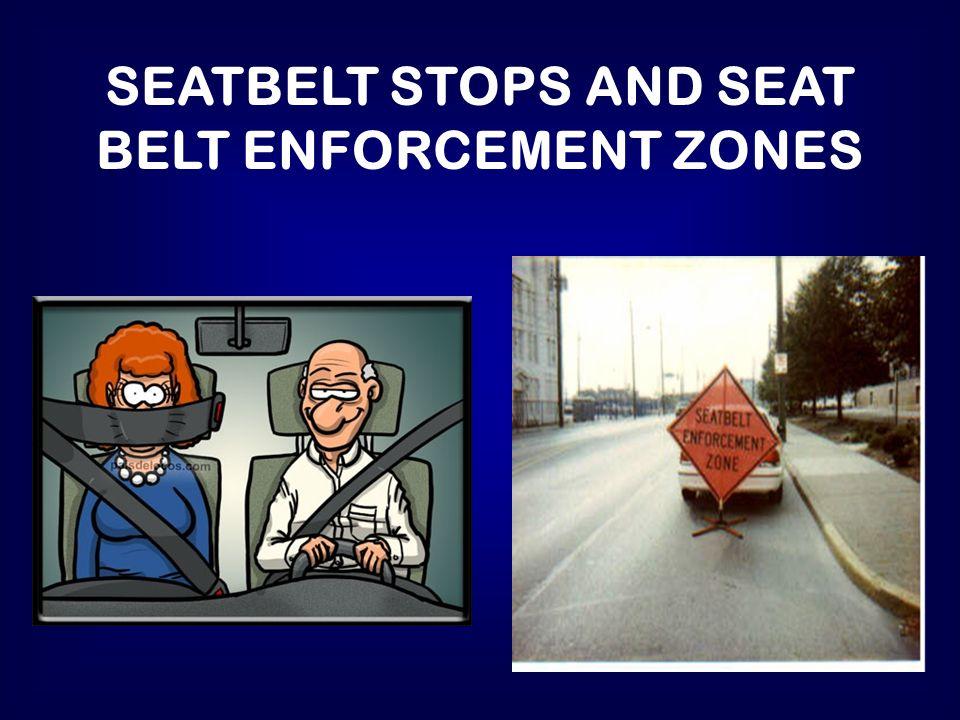 SEATBELT STOPS AND SEAT BELT ENFORCEMENT ZONES