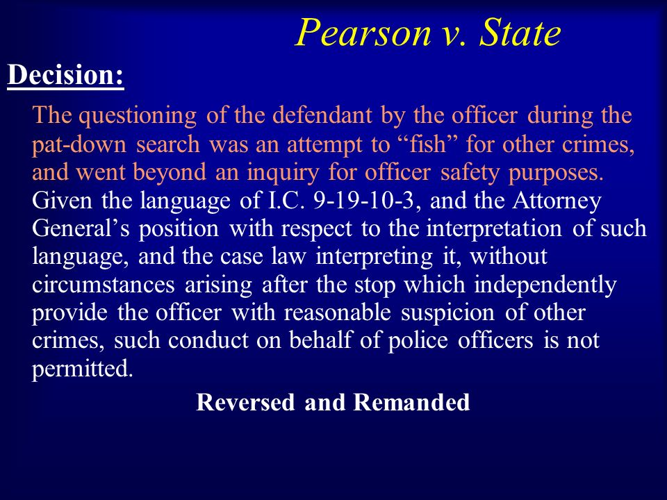 Pearson v. State Decision: The questioning of the defendant by the officer during the pat-down search was an attempt to fish for other crimes, and wen