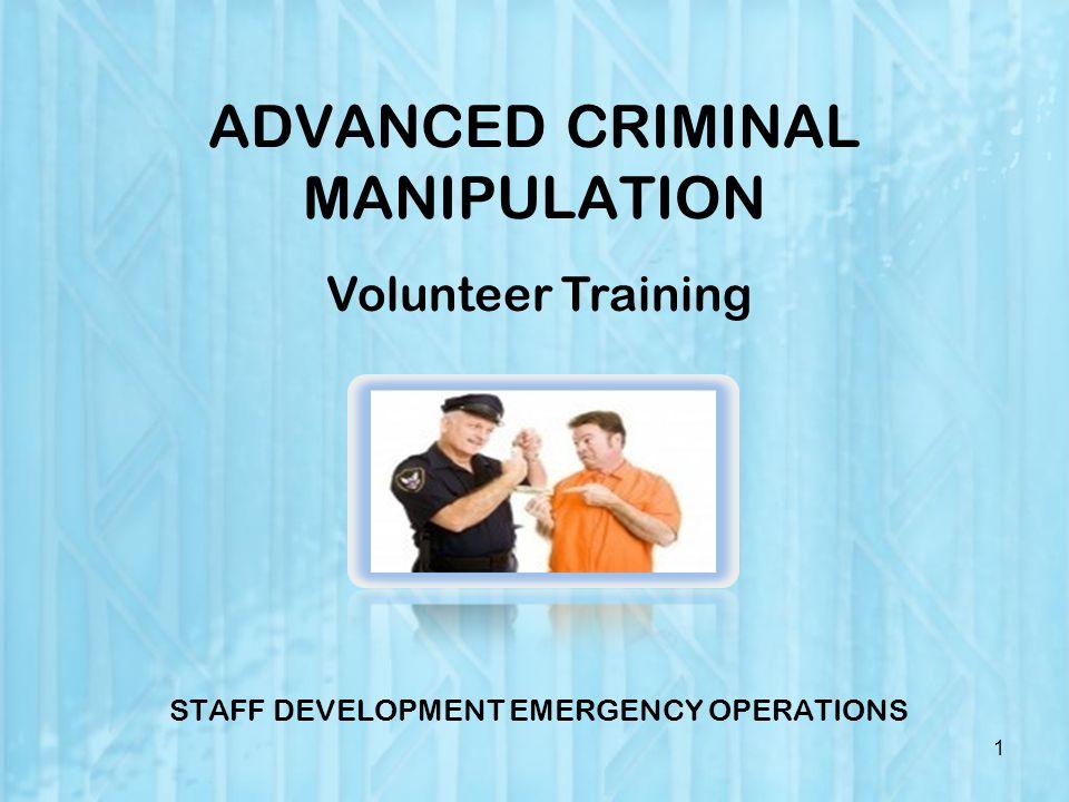 ADVANCED CRIMINAL MANIPULATION STAFF DEVELOPMENT EMERGENCY OPERATIONS 1 Volunteer Training