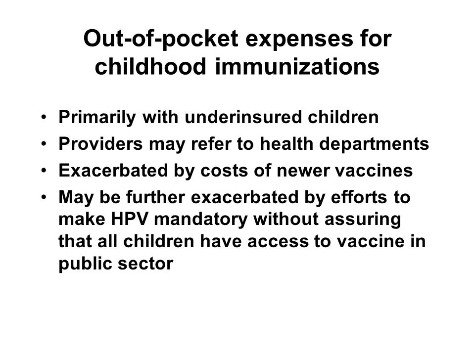 Out-of-pocket expenses for childhood immunizations Primarily with underinsured children Providers may refer to health departments Exacerbated by costs