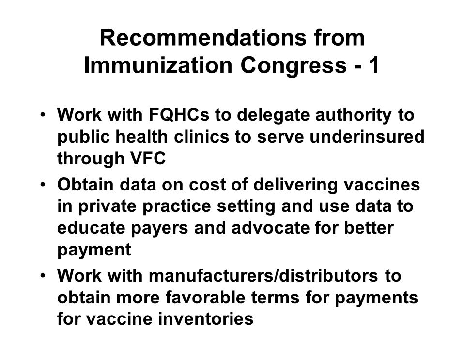 Recommendations from Immunization Congress - 1 Work with FQHCs to delegate authority to public health clinics to serve underinsured through VFC Obtain
