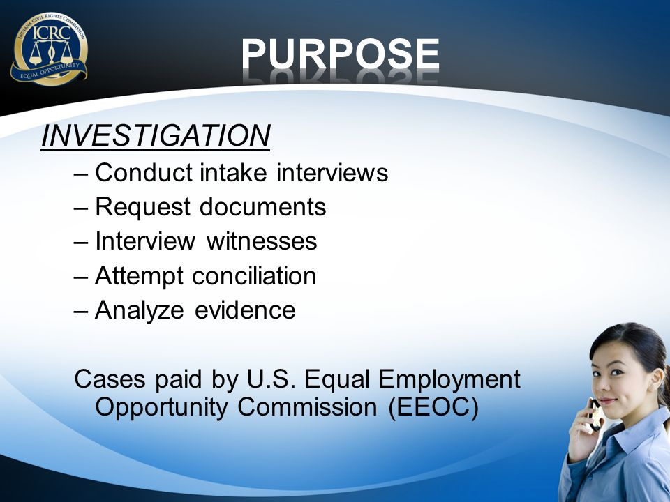 INVESTIGATION –Conduct intake interviews –Request documents –Interview witnesses –Attempt conciliation –Analyze evidence Cases paid by U.S.