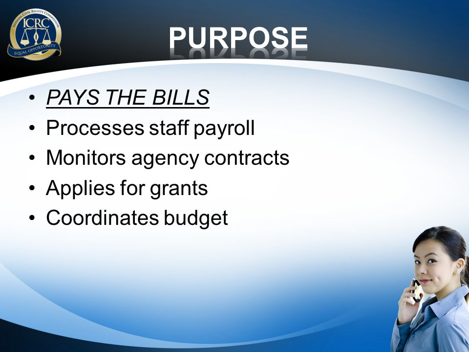 PAYS THE BILLS Processes staff payroll Monitors agency contracts Applies for grants Coordinates budget