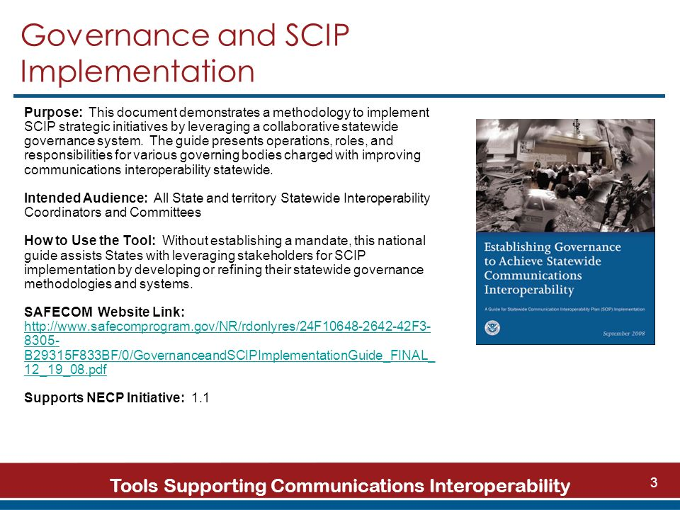 Tools Supporting Communications Interoperability 3 Governance and SCIP Implementation Purpose: This document demonstrates a methodology to implement SCIP strategic initiatives by leveraging a collaborative statewide governance system.