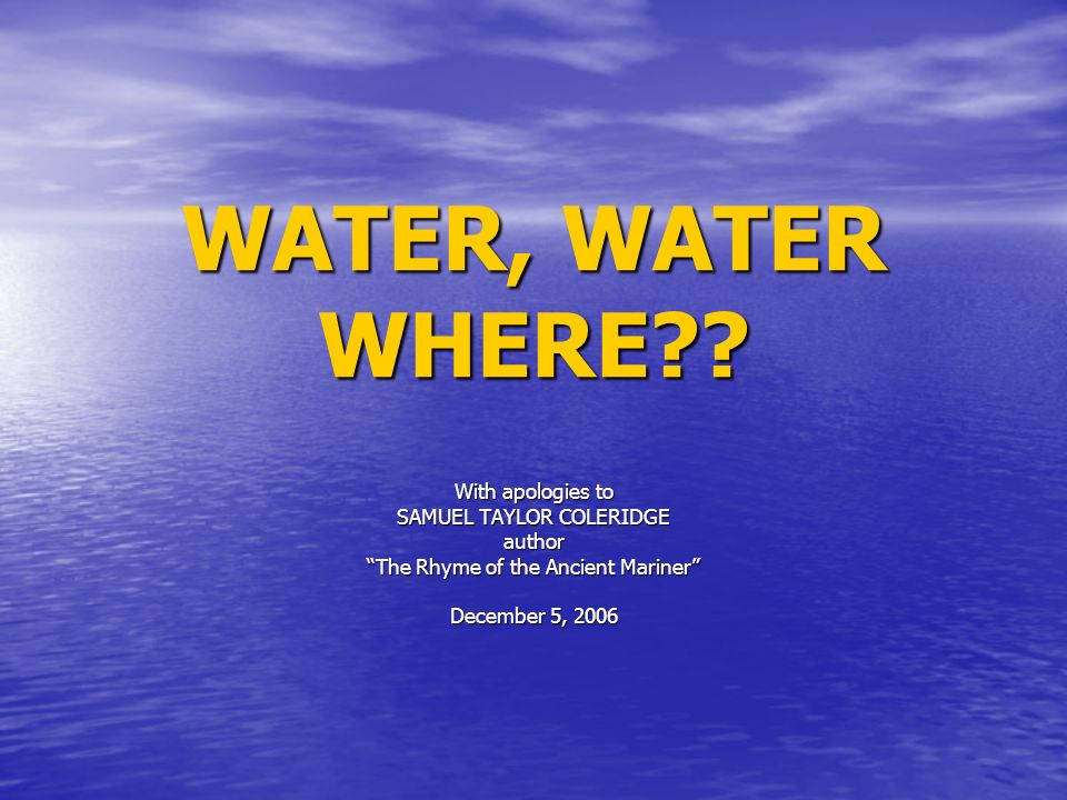 WATER, WATER WHERE .